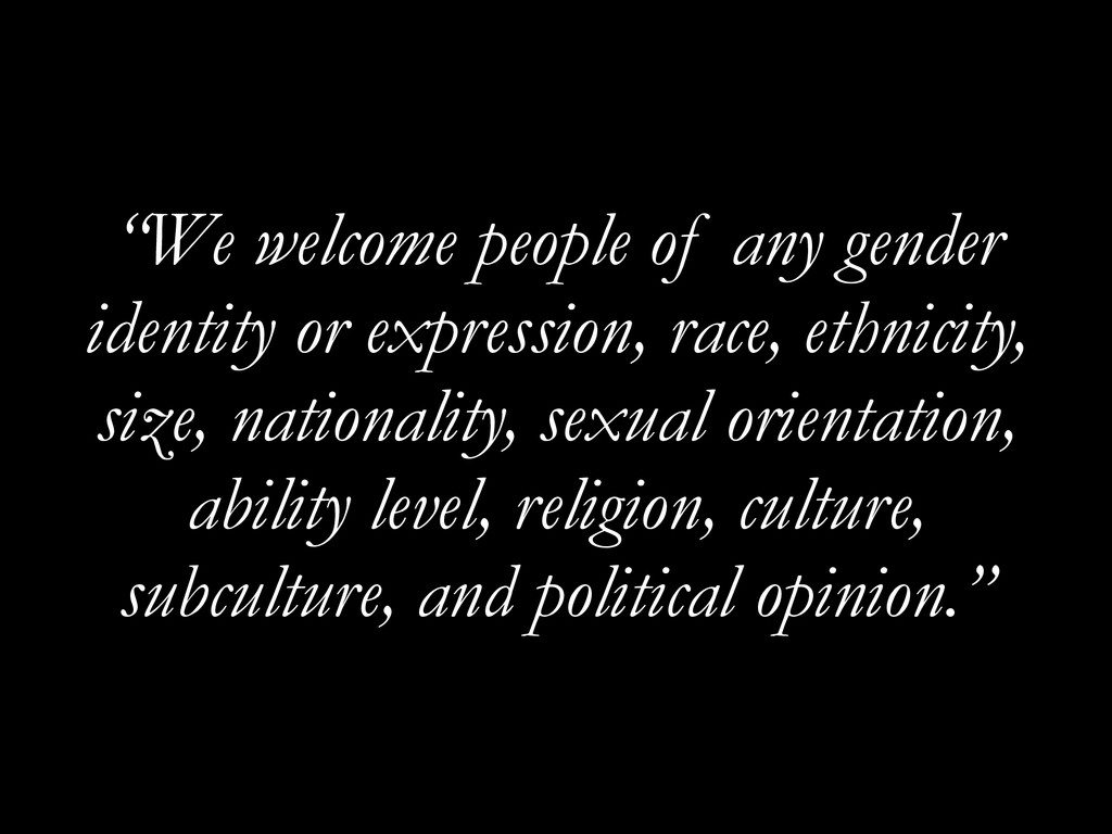 """We welcome people of any gender identity or ex..."
