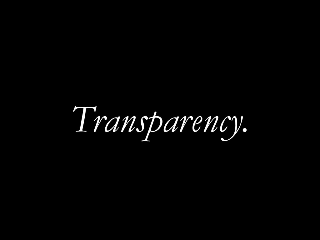 Transparency.