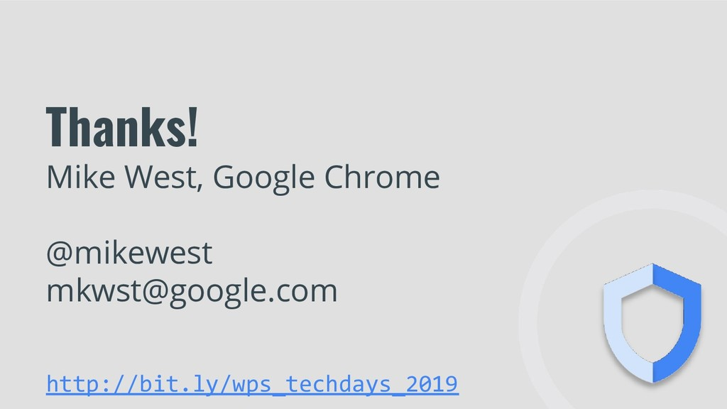 Thanks! Mike West, Google Chrome @mikewest mkws...