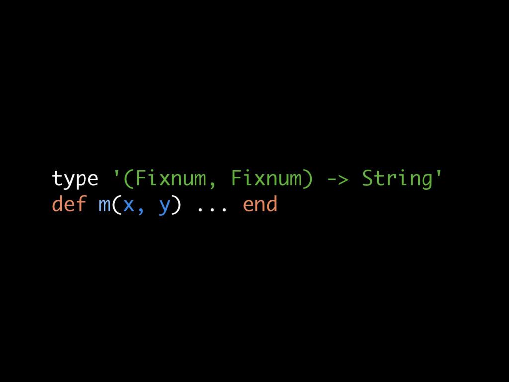 type '(Fixnum, Fixnum) -> String' def m(x, y) ....
