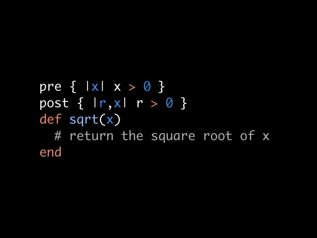 pre {  x  x > 0 } post {  r,x  r > 0 } def sqrt...