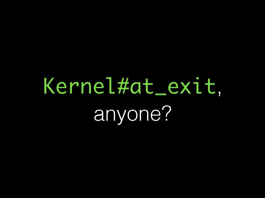 Kernel#at_exit, anyone?