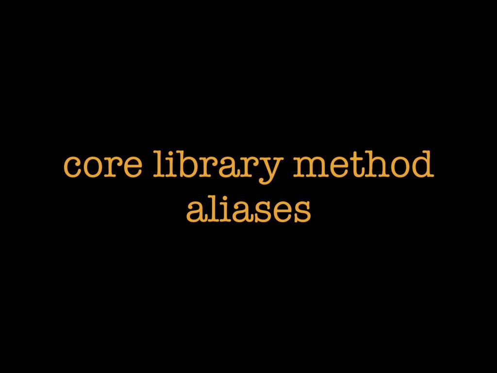 core library method aliases