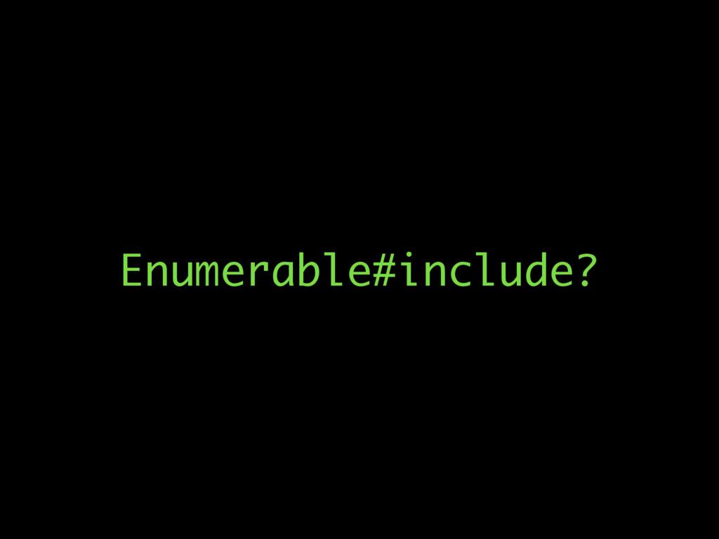 Enumerable#include?