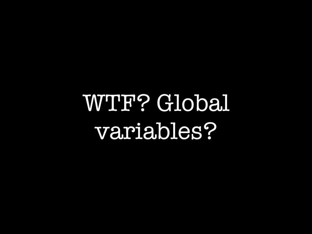 WTF? Global variables?