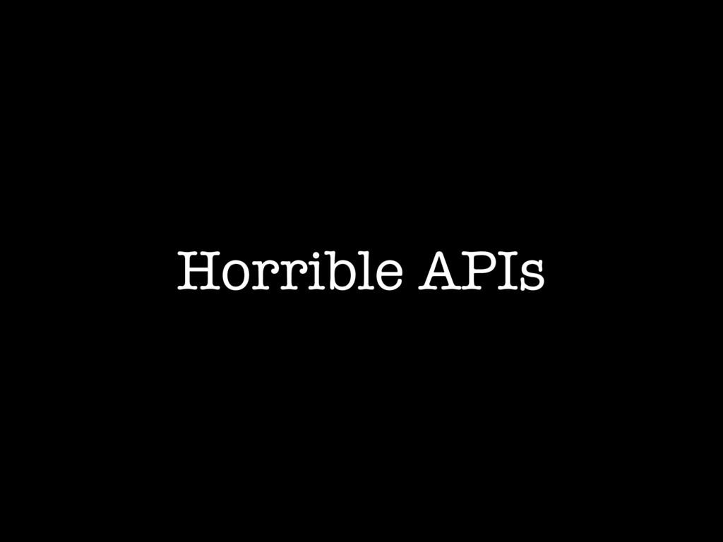 Horrible APIs