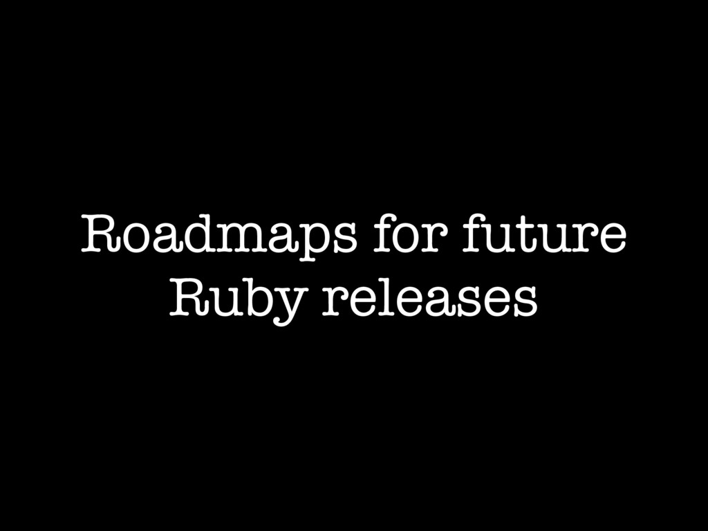 Roadmaps for future Ruby releases