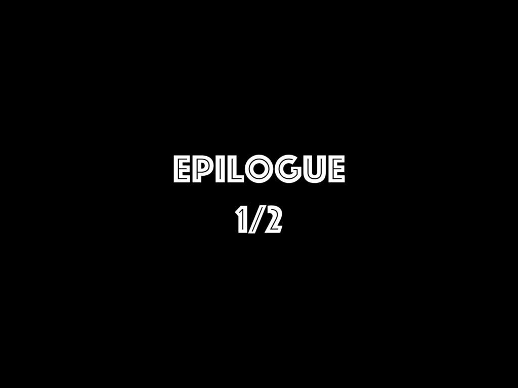 Epilogue 1/2