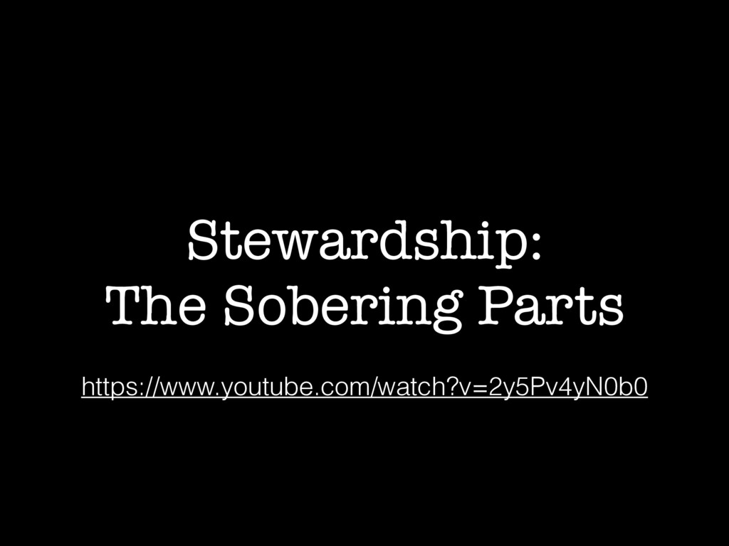 Stewardship: The Sobering Parts https://www.you...