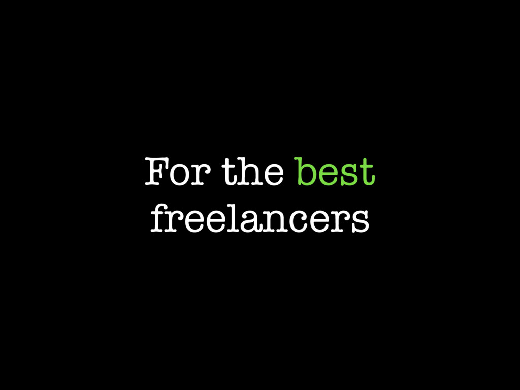 For the best freelancers