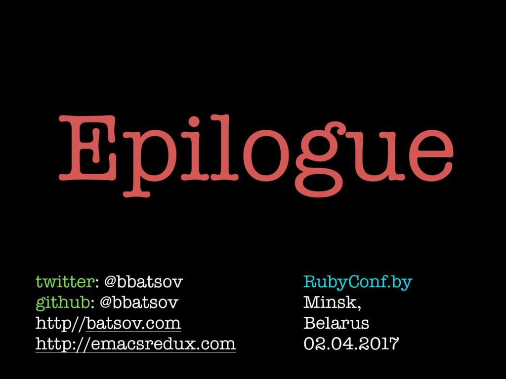 Epilogue twitter: @bbatsov github: @bbatsov htt...
