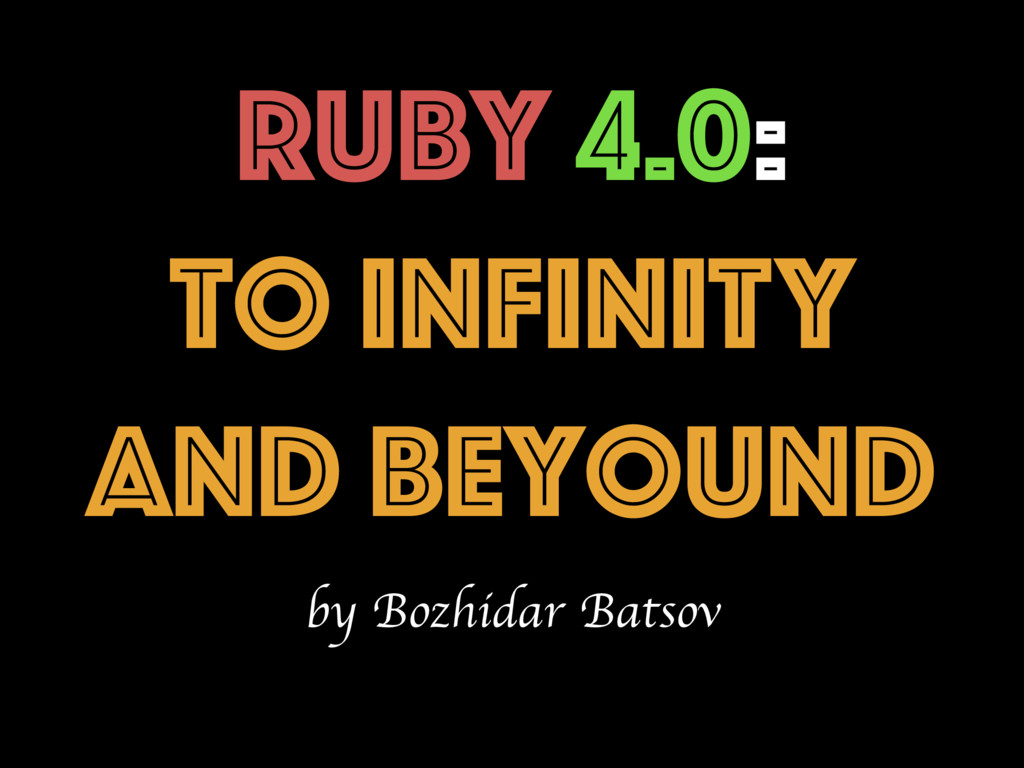 Ruby 4.0: To INFINITY and Beyound by Bozhidar B...