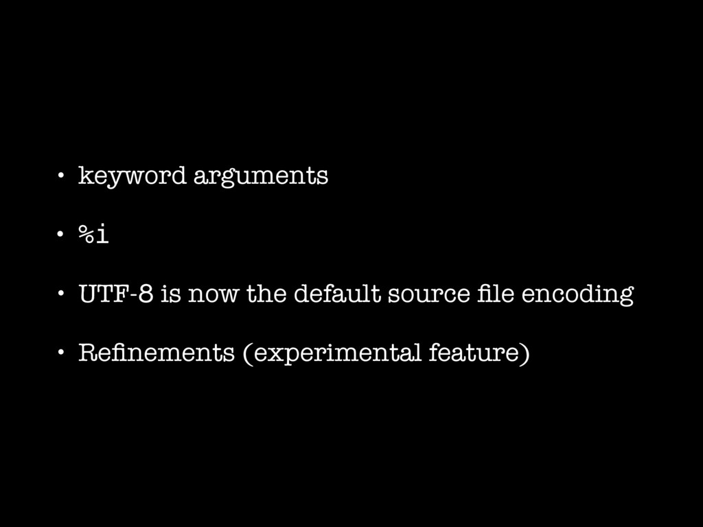 • keyword arguments • %i • UTF-8 is now the def...
