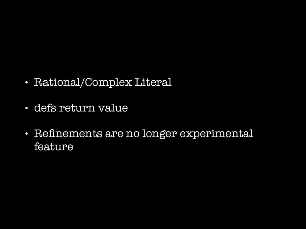• Rational/Complex Literal • defs return value ...