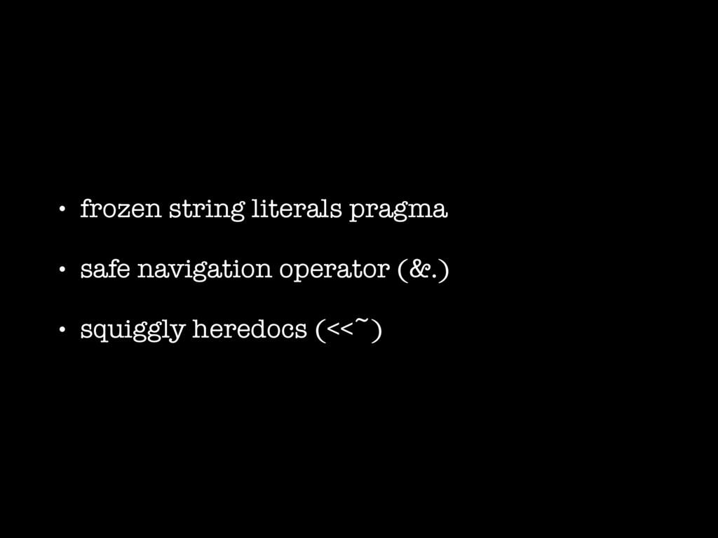 • frozen string literals pragma • safe navigati...