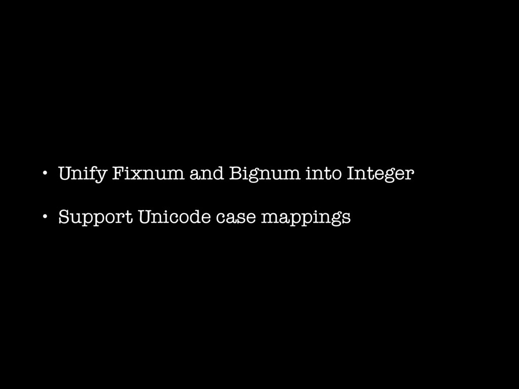 • Unify Fixnum and Bignum into Integer • Suppor...