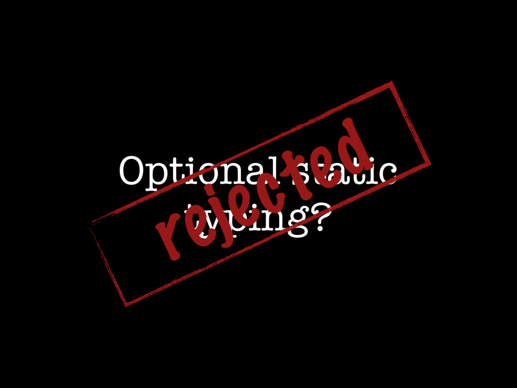Optional static typing? rejected