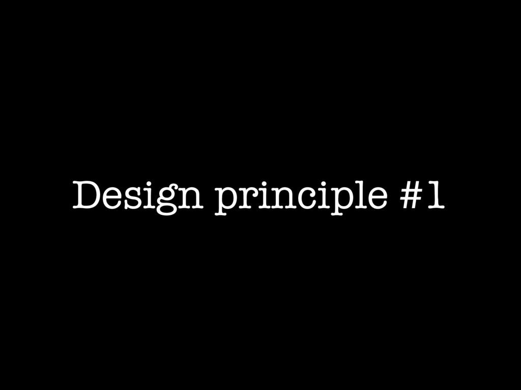 Design principle #1