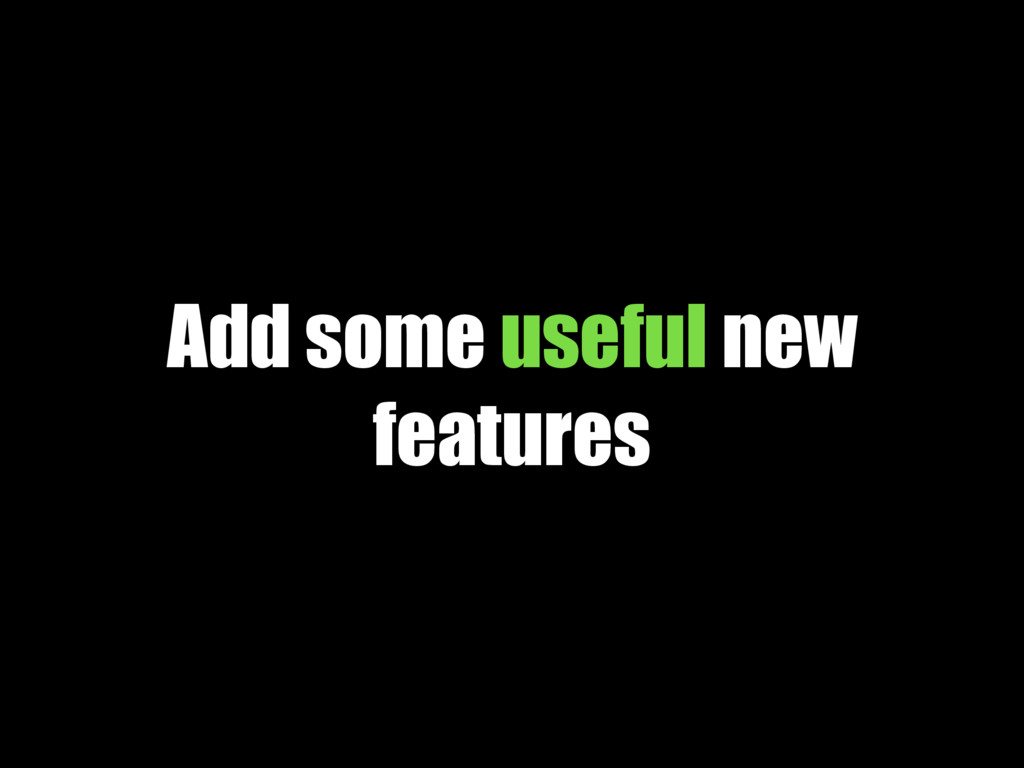 Add some useful new features