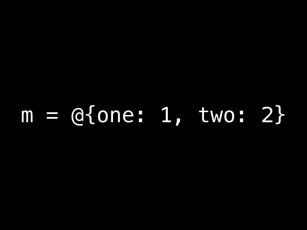m = @{one: 1, two: 2}