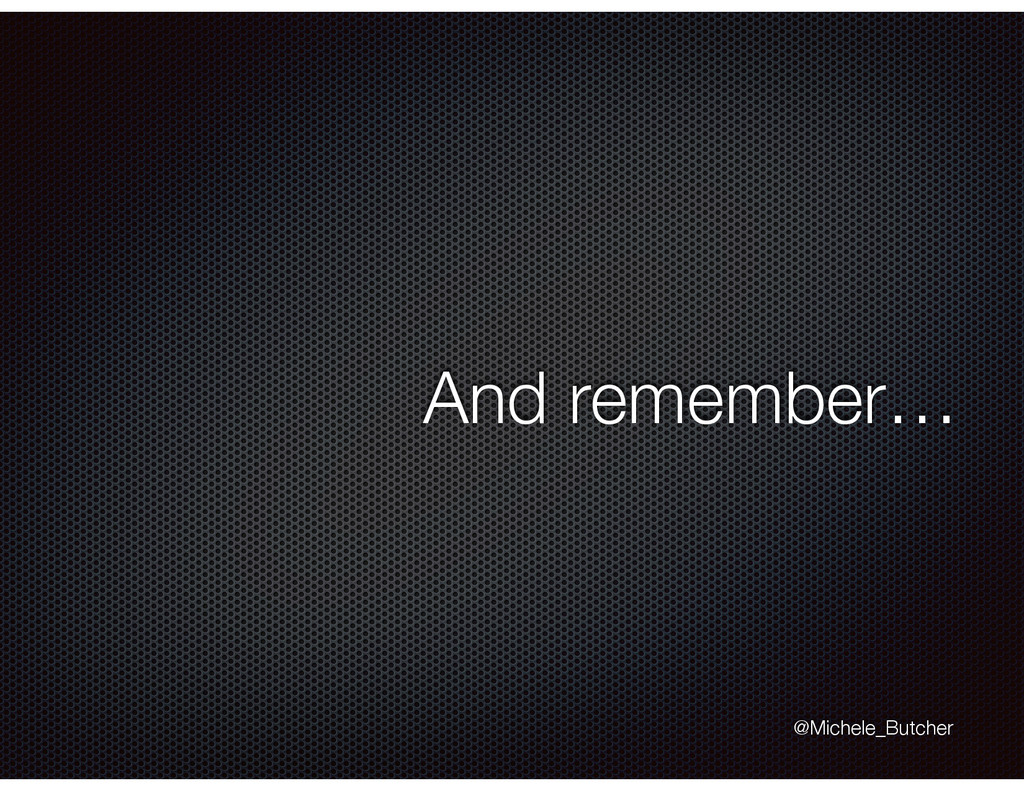 And remember… @Michele_Butcher