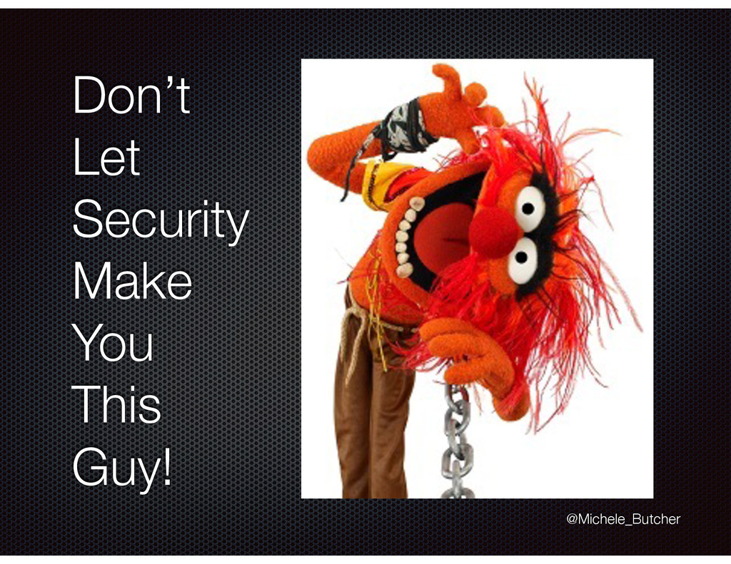 Don't Let Security Make You This Guy! @Michele_...