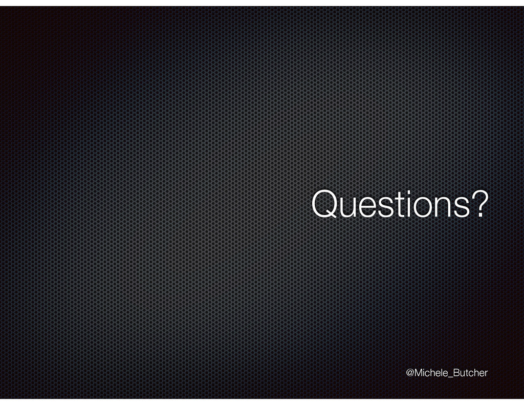 Questions? @Michele_Butcher