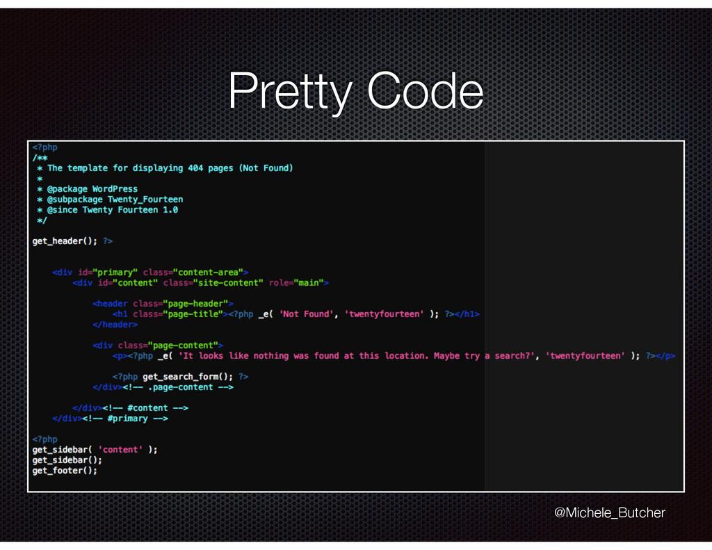 Pretty Code @Michele_Butcher