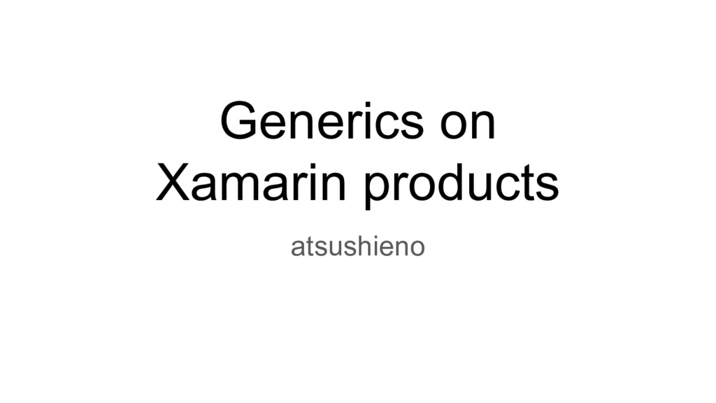 Generics on Xamarin products atsushieno