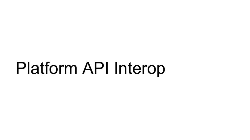 Platform API Interop