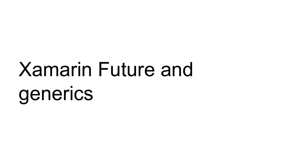 Xamarin Future and generics