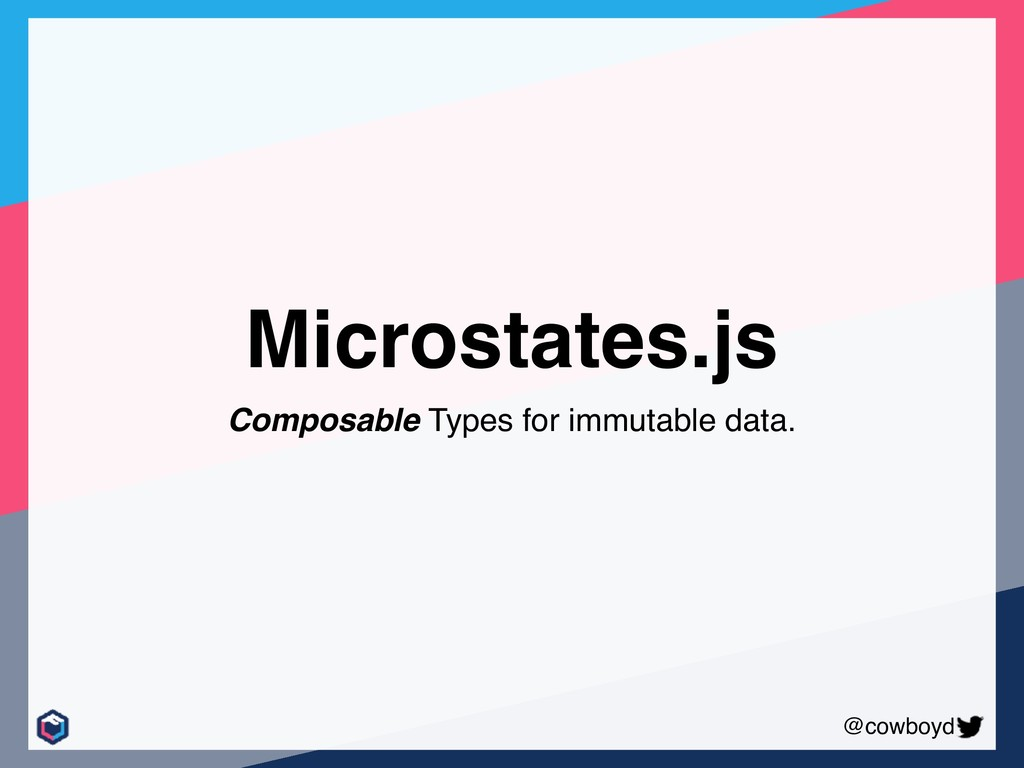 @cowboyd Microstates.js Composable Types for im...