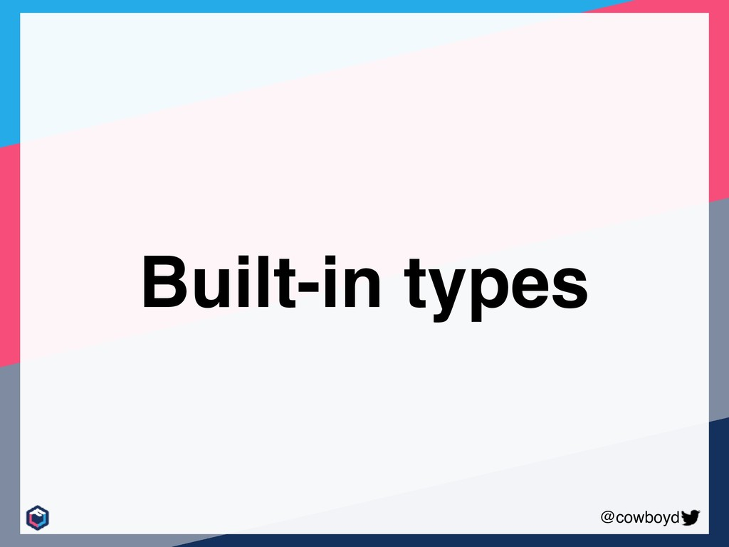 @cowboyd Built-in types