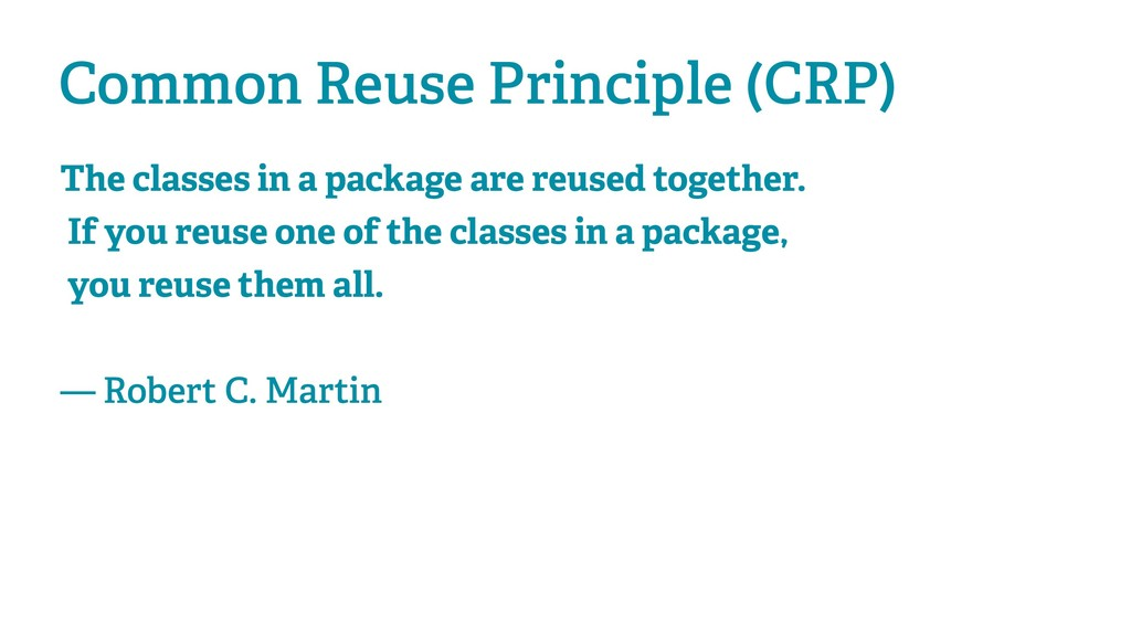 Common Reuse Principle (CRP) The classes in a p...