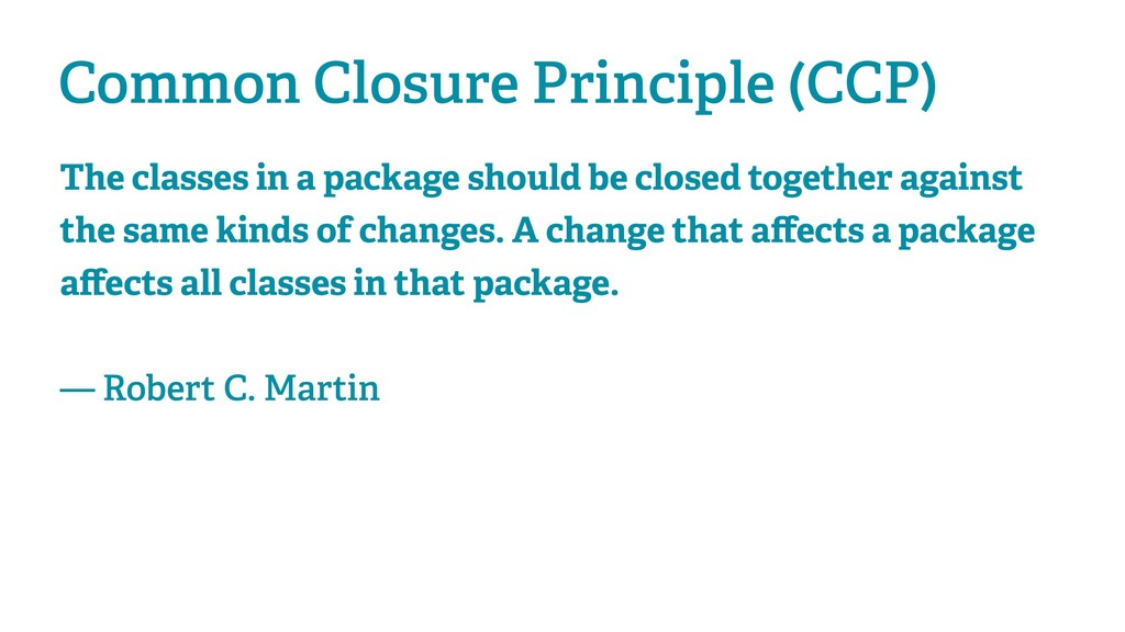 Common Closure Principle (CCP) The classes in a...