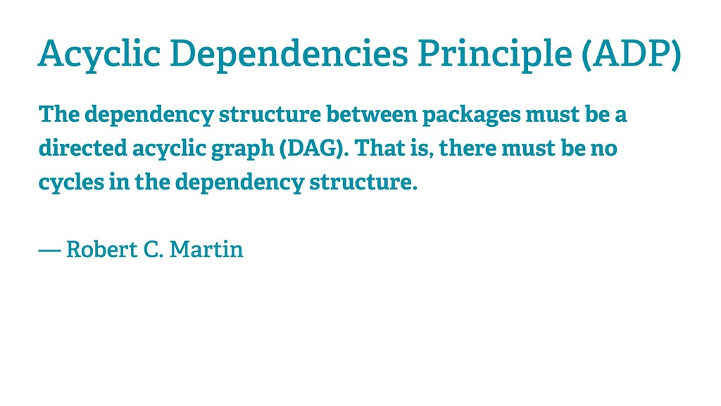 Acyclic Dependencies Principle (ADP) The depend...