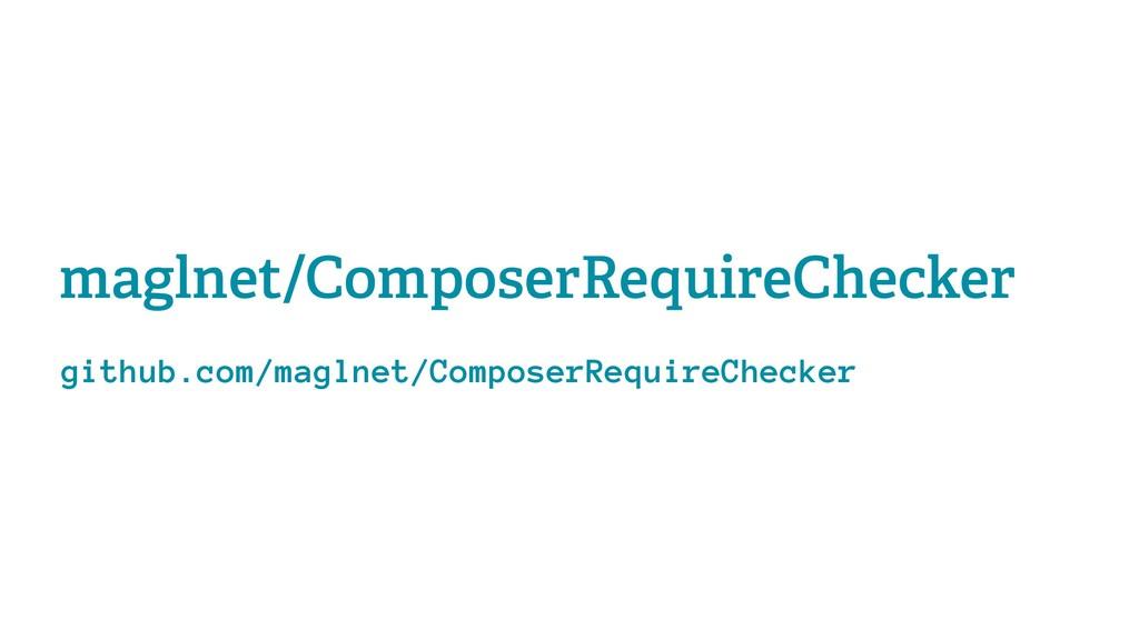 maglnet/ComposerRequireChecker github.com/magln...