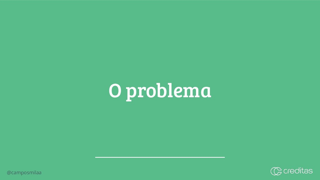 @camposmilaa O problema