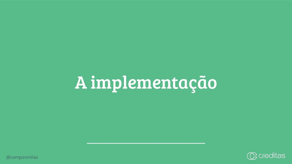 @camposmilaa A implementação