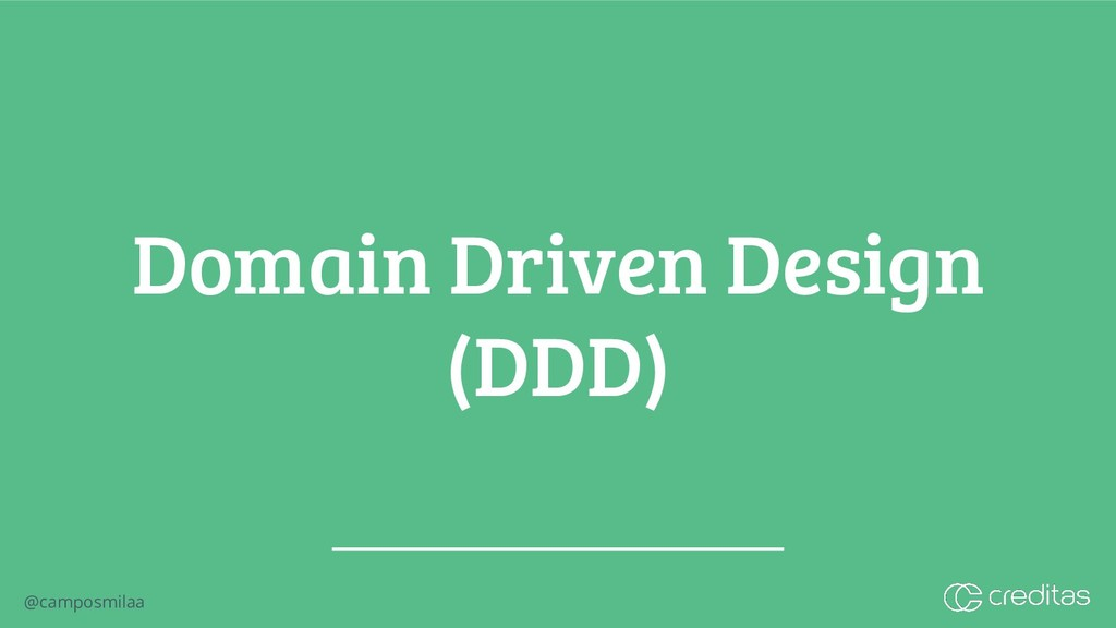 @camposmilaa Domain Driven Design (DDD)