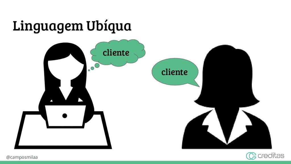 @camposmilaa cliente cliente Linguagem Ubíqua