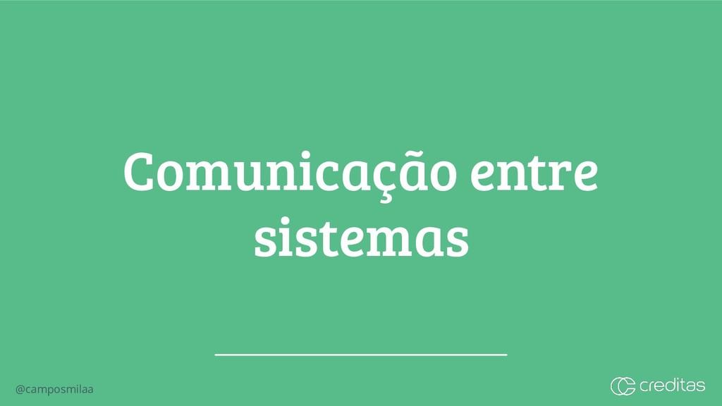 @camposmilaa Comunicação entre sistemas