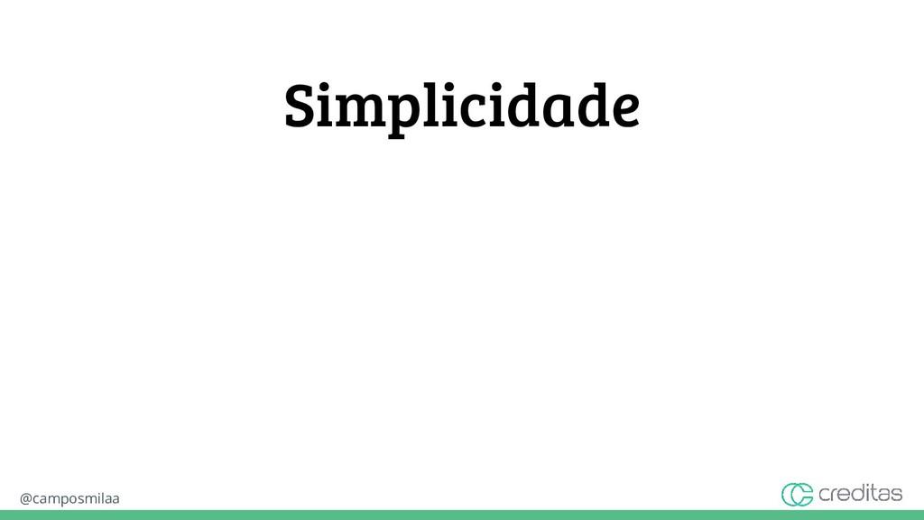 @camposmilaa Simplicidade