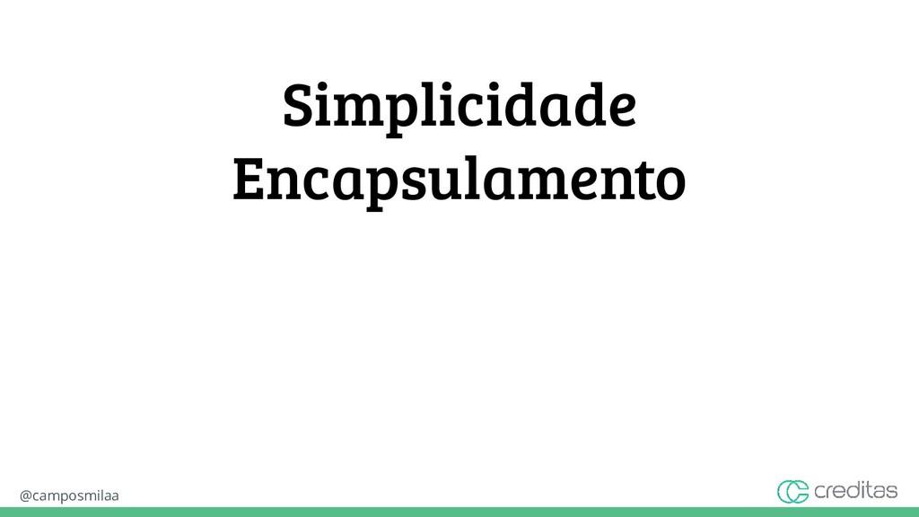 @camposmilaa Simplicidade Encapsulamento