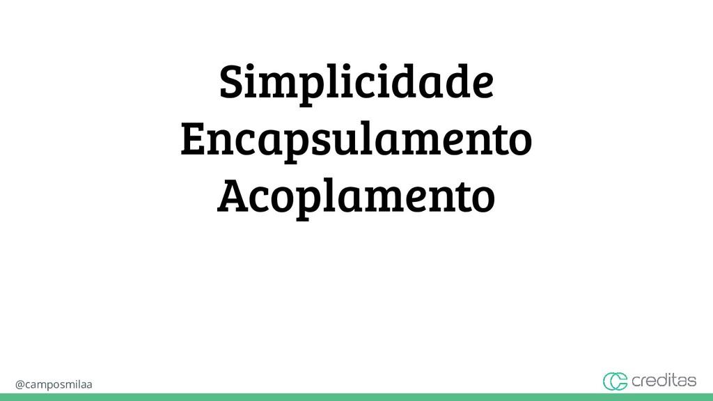 @camposmilaa Simplicidade Encapsulamento Acopla...