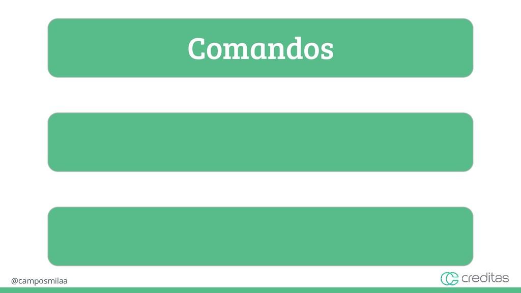 @camposmilaa Comandos