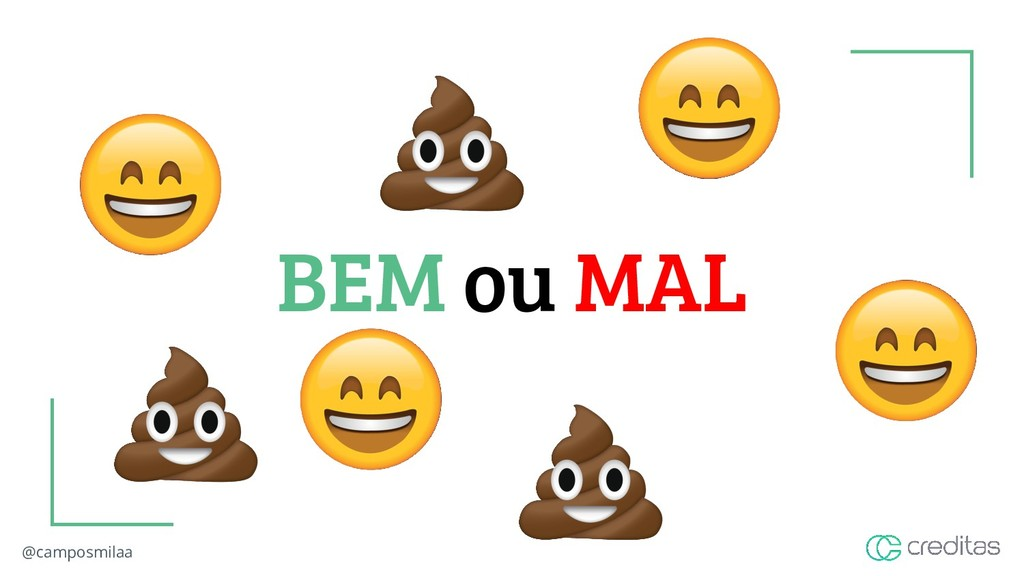 @camposmilaa BEM ou MAL