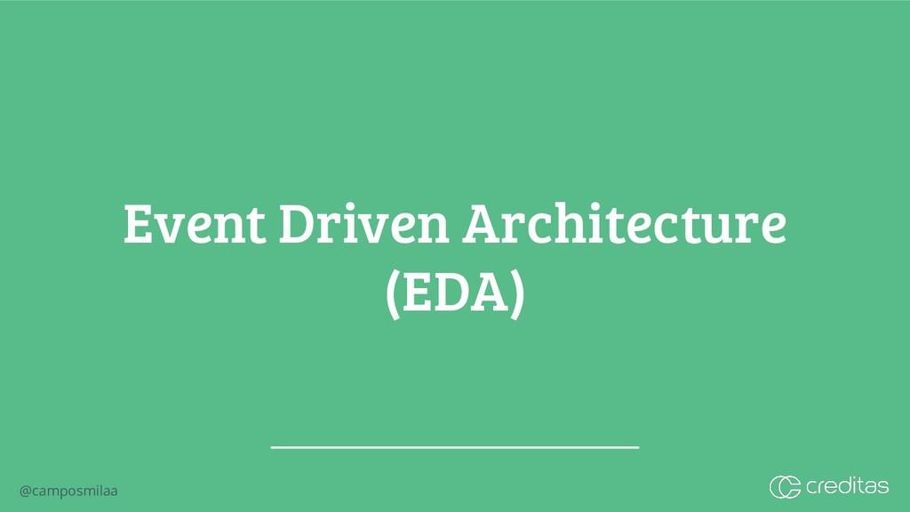 @camposmilaa Event Driven Architecture (EDA)