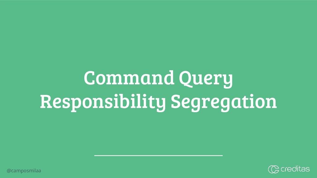 @camposmilaa Command Query Responsibility Segre...